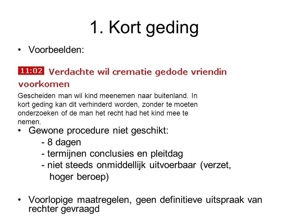 1. Kort geding Voorbeelden: Gewone procedure niet geschikt: - 8 dagen