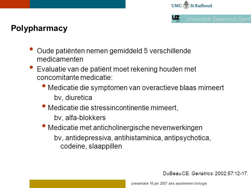 Polypharmacy Oude patiënten nemen gemiddeld 5 verschillende medicamenten. Evaluatie van de patiënt moet rekening houden met concomitante medicatie: