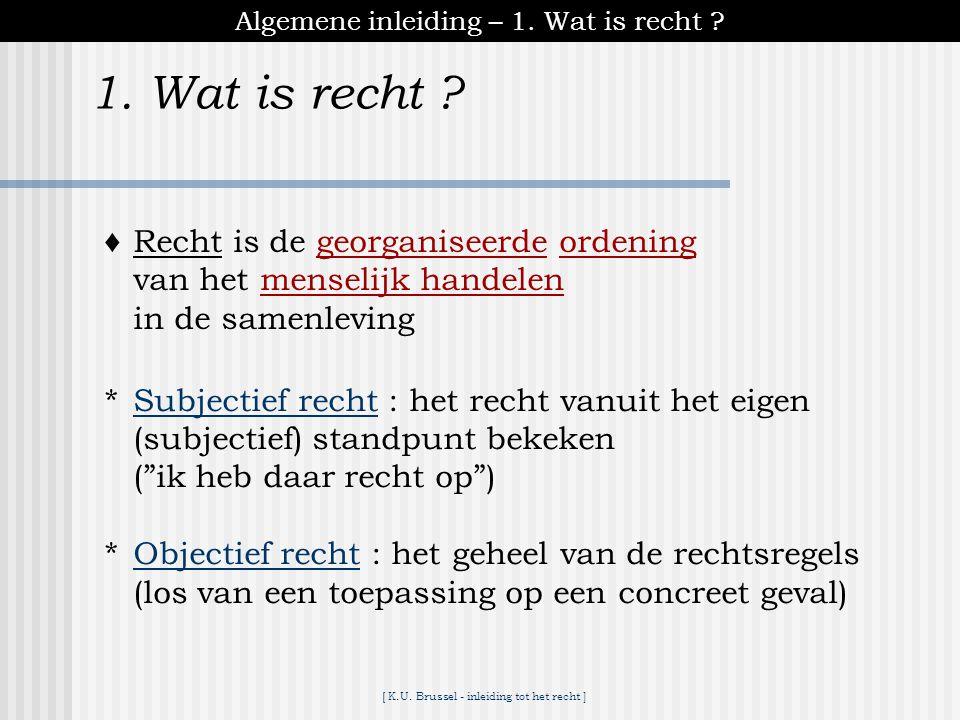 1. Wat is recht ♦ Recht is de georganiseerde ordening
