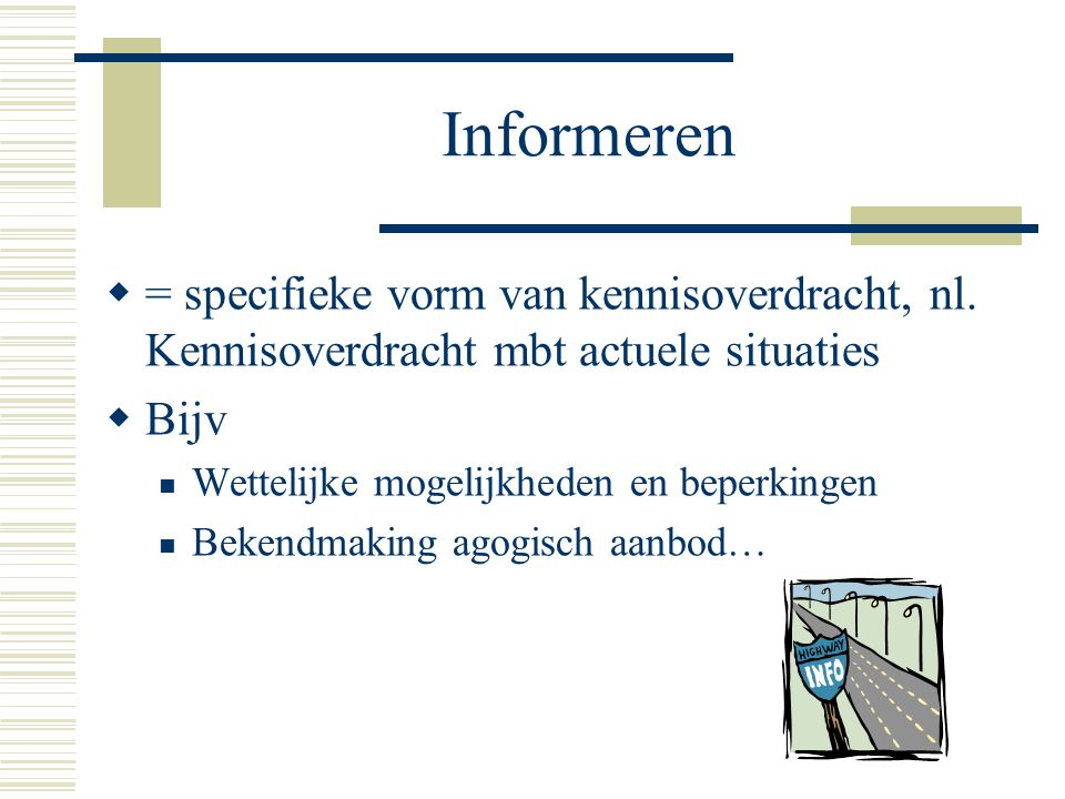Informeren = specifieke vorm van kennisoverdracht, nl. Kennisoverdracht mbt actuele situaties. Bijv.