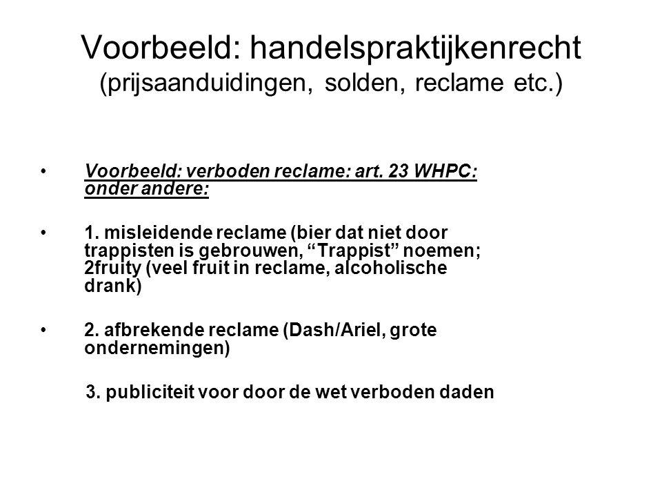 Voorbeeld: handelspraktijkenrecht (prijsaanduidingen, solden, reclame etc.)