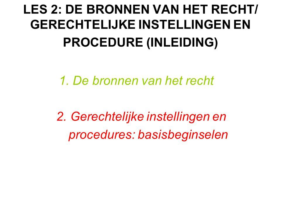1. De bronnen van het recht 2. Gerechtelijke instellingen en