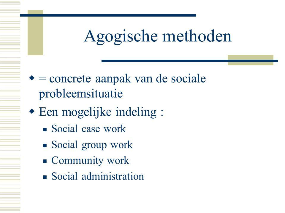 Agogische methoden = concrete aanpak van de sociale probleemsituatie