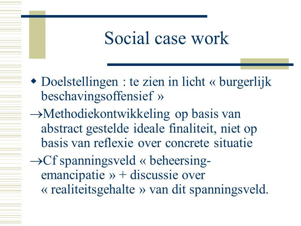 Social case work Doelstellingen : te zien in licht « burgerlijk beschavingsoffensief »