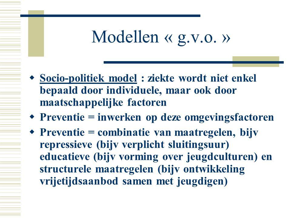 Modellen « g.v.o. » Socio-politiek model : ziekte wordt niet enkel bepaald door individuele, maar ook door maatschappelijke factoren.