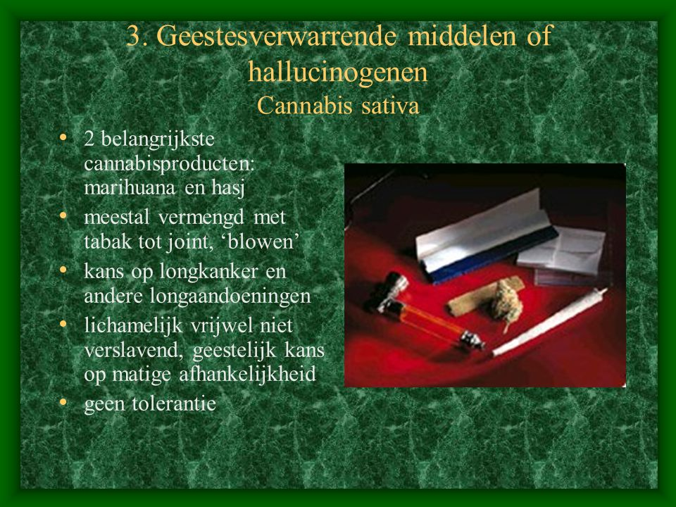 3. Geestesverwarrende middelen of hallucinogenen Cannabis sativa