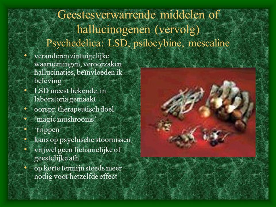 Geestesverwarrende middelen of hallucinogenen (vervolg) Psychedelica: LSD, psilocybine, mescaline