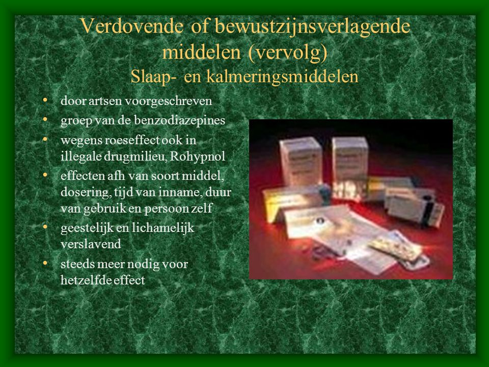 Verdovende of bewustzijnsverlagende middelen (vervolg) Slaap- en kalmeringsmiddelen