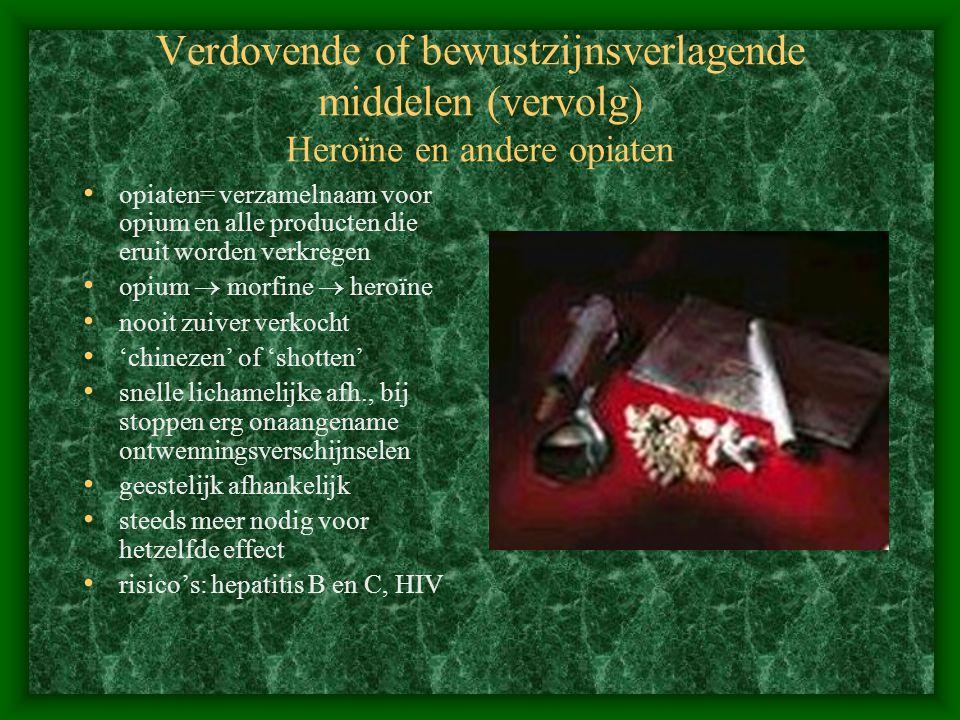 Verdovende of bewustzijnsverlagende middelen (vervolg) Heroïne en andere opiaten
