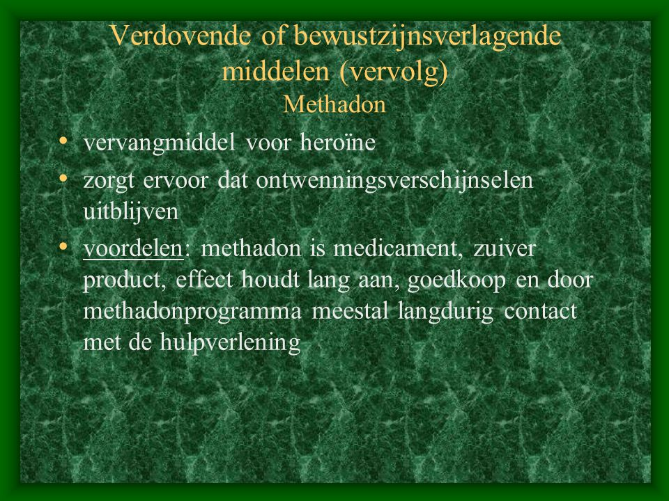 Verdovende of bewustzijnsverlagende middelen (vervolg) Methadon