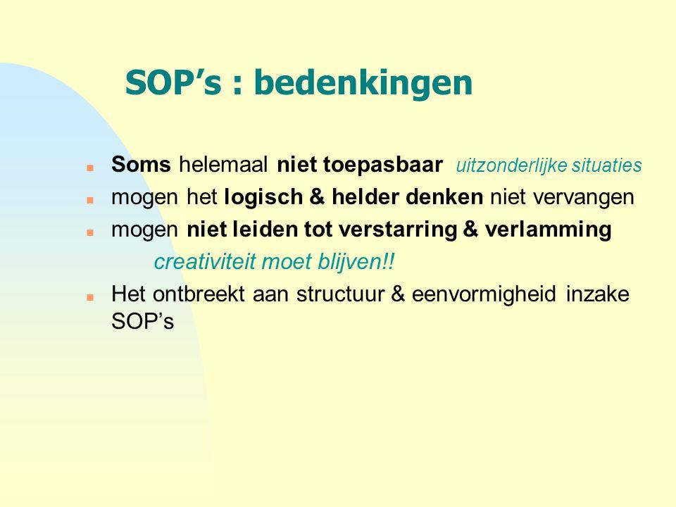 4-4-2017 SOP's : bedenkingen. Soms helemaal niet toepasbaar uitzonderlijke situaties. mogen het logisch & helder denken niet vervangen.