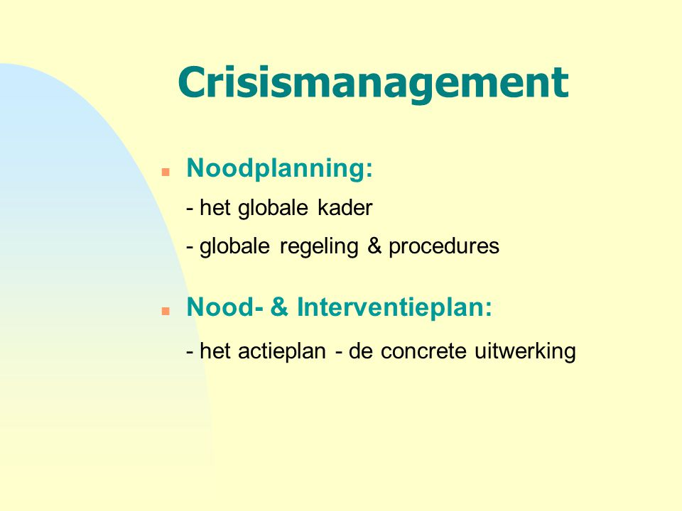 Crisismanagement Noodplanning: - het globale kader