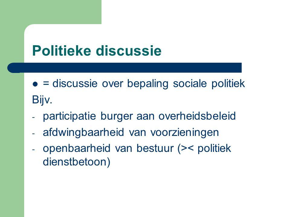 Politieke discussie = discussie over bepaling sociale politiek Bijv.