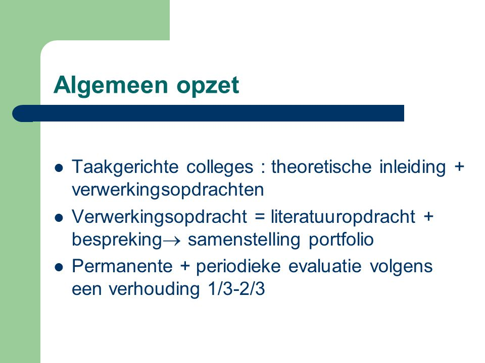 Algemeen opzet Taakgerichte colleges : theoretische inleiding + verwerkingsopdrachten.