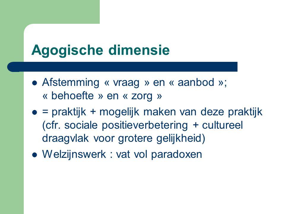 Agogische dimensie Afstemming « vraag » en « aanbod »; « behoefte » en « zorg »