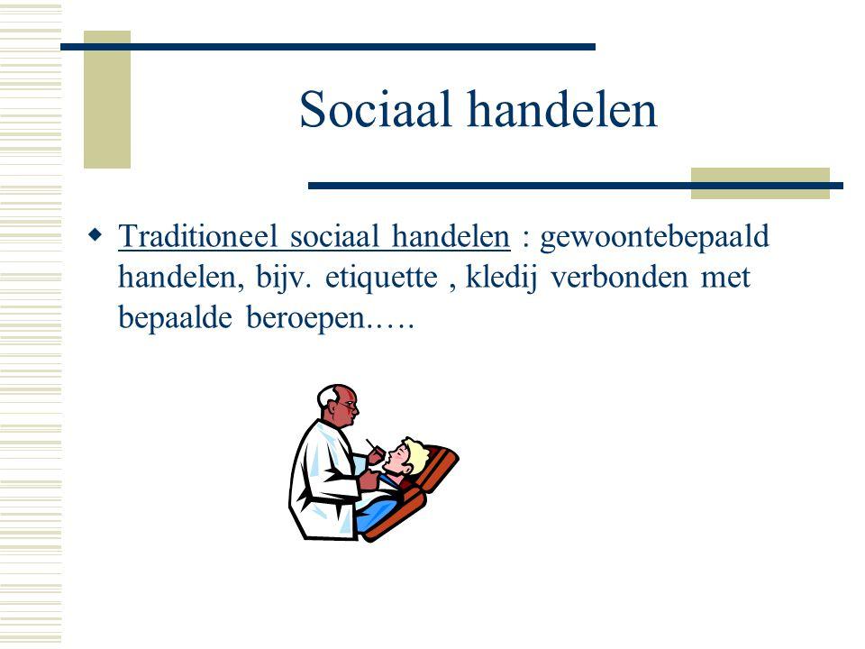 Sociaal handelen Traditioneel sociaal handelen : gewoontebepaald handelen, bijv.