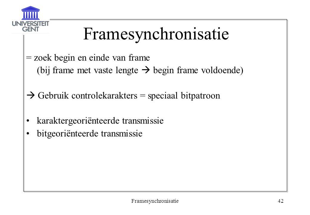 Framesynchronisatie = zoek begin en einde van frame