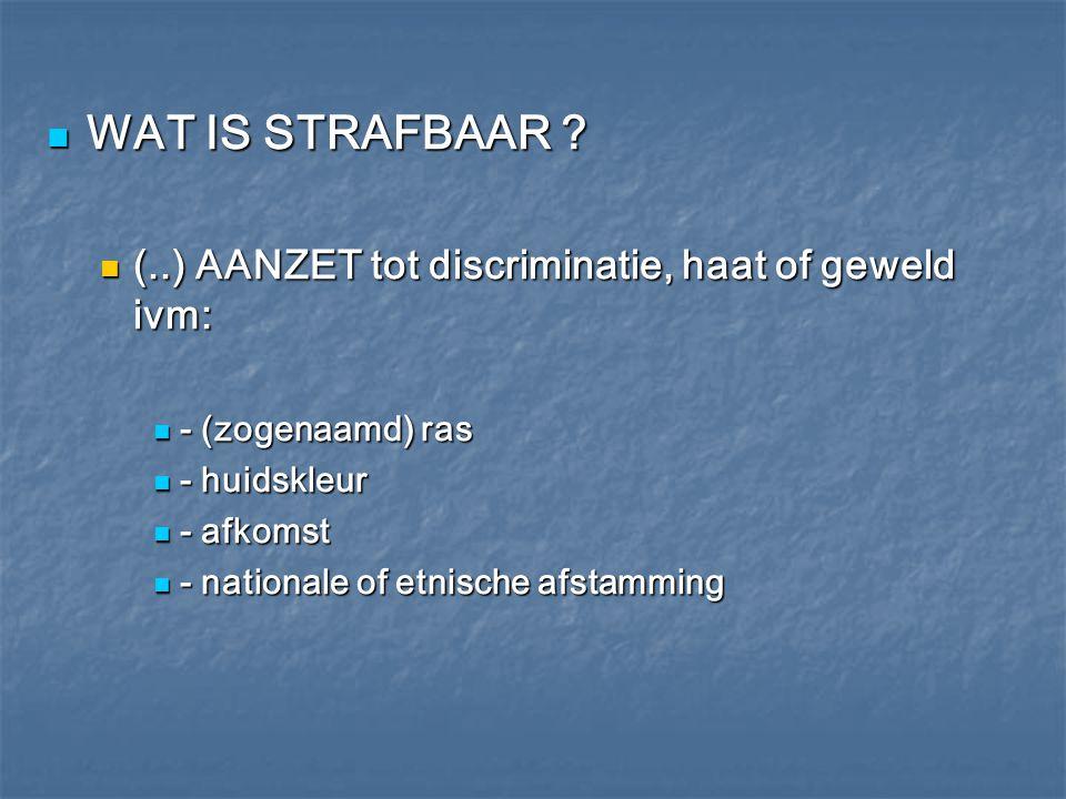 WAT IS STRAFBAAR (..) AANZET tot discriminatie, haat of geweld ivm: