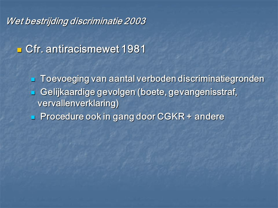 Cfr. antiracismewet 1981 Wet bestrijding discriminatie 2003