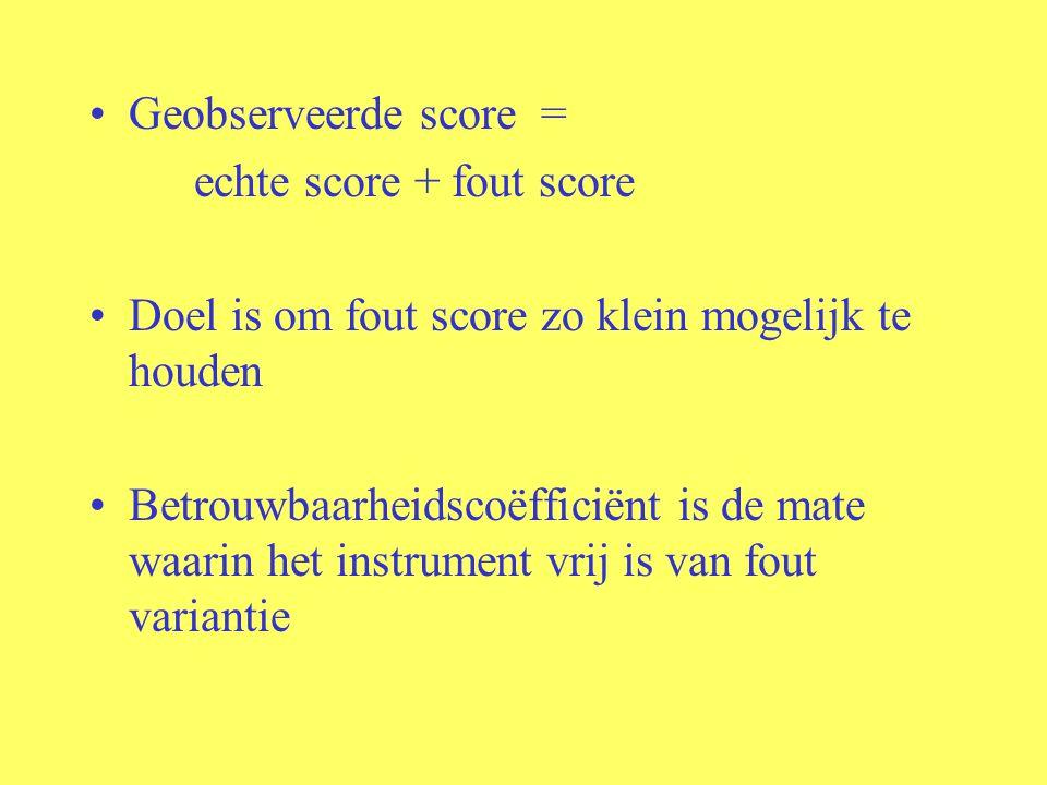 Geobserveerde score = echte score + fout score. Doel is om fout score zo klein mogelijk te houden.