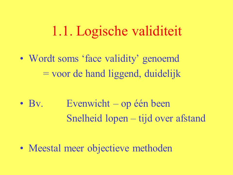 1.1. Logische validiteit Wordt soms 'face validity' genoemd
