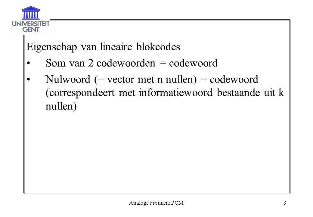 Eigenschap van lineaire blokcodes Som van 2 codewoorden = codewoord