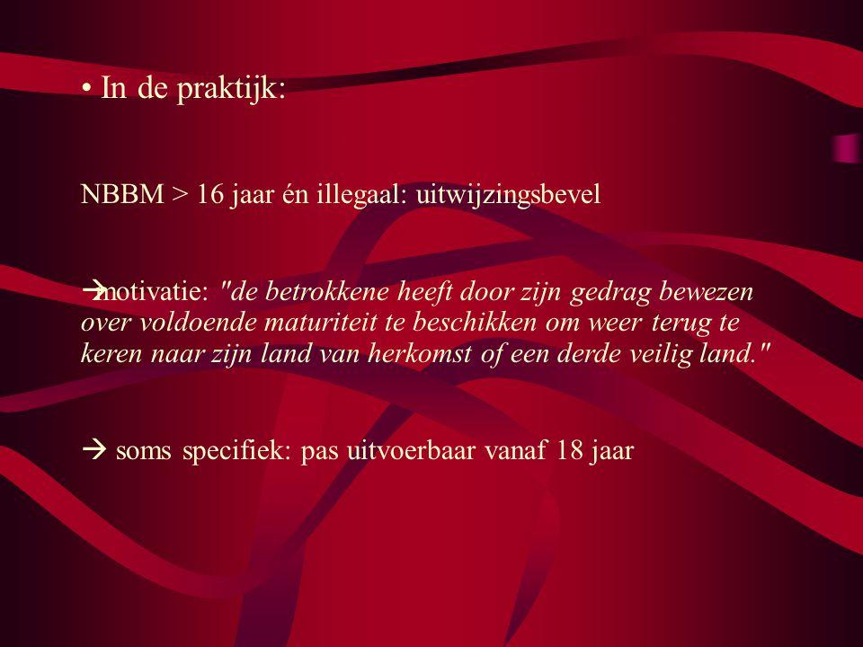 In de praktijk: NBBM > 16 jaar én illegaal: uitwijzingsbevel