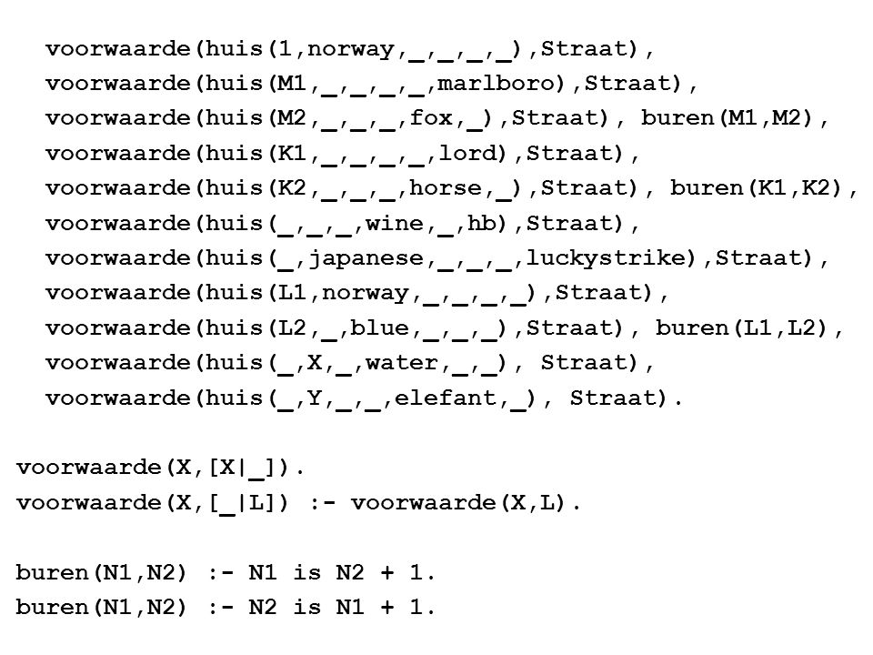 voorwaarde(huis(1,norway,_,_,_,_),Straat),