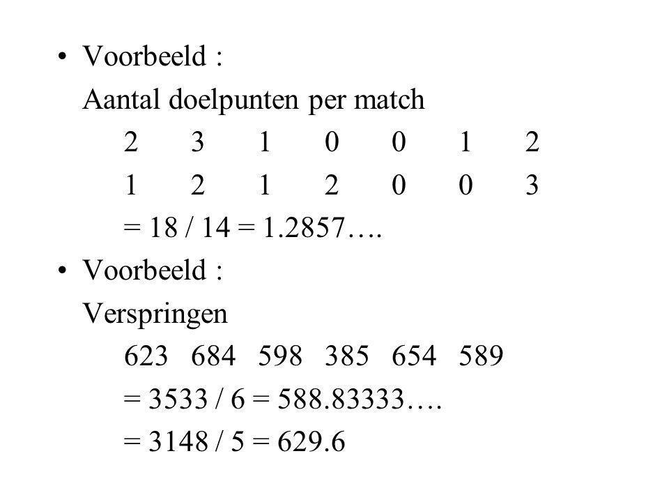 Voorbeeld : Aantal doelpunten per match. 2 3 1 0 0 1 2. 1 2 1 2 0 0 3. = 18 / 14 = 1.2857…. Verspringen.