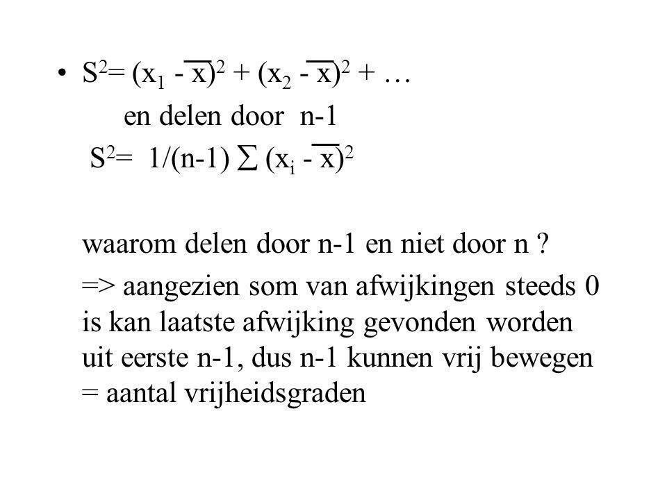 S2= (x1 - x)2 + (x2 - x)2 + … en delen door n-1. S2= 1/(n-1)  (xi - x)2. waarom delen door n-1 en niet door n
