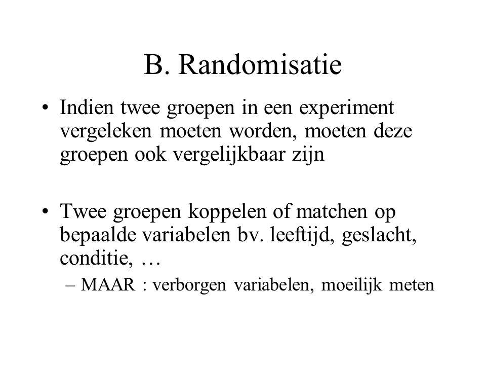 B. Randomisatie Indien twee groepen in een experiment vergeleken moeten worden, moeten deze groepen ook vergelijkbaar zijn.