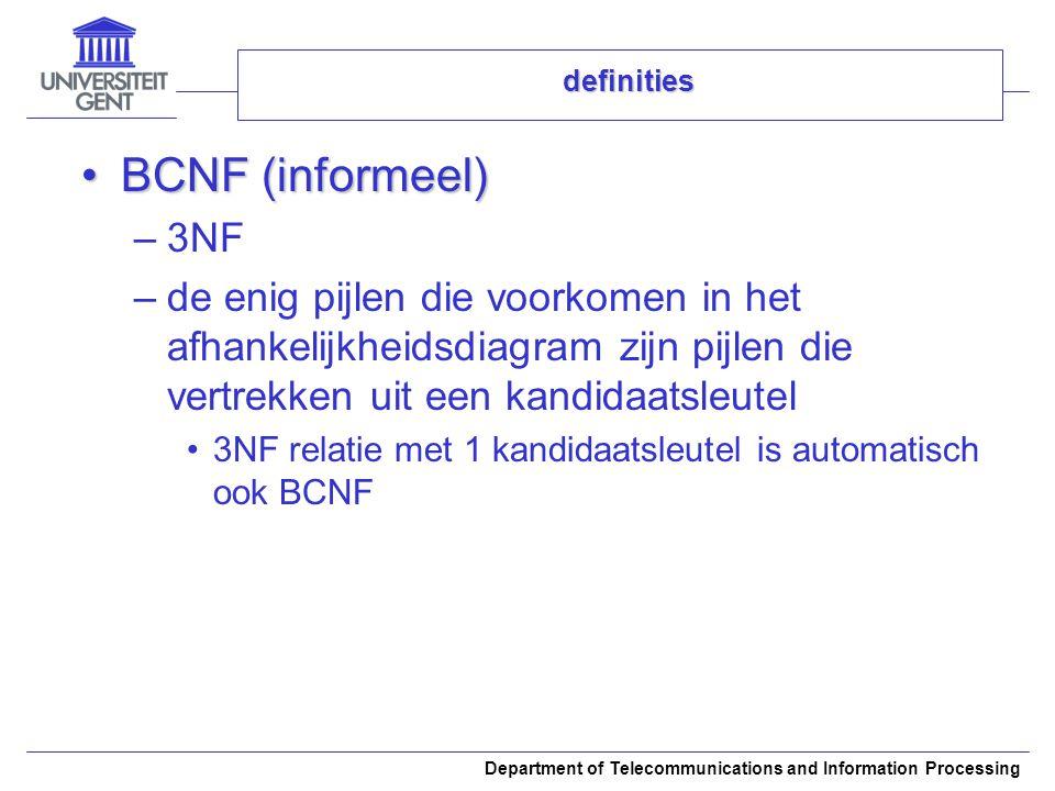 definities BCNF (informeel) 3NF. de enig pijlen die voorkomen in het afhankelijkheidsdiagram zijn pijlen die vertrekken uit een kandidaatsleutel.