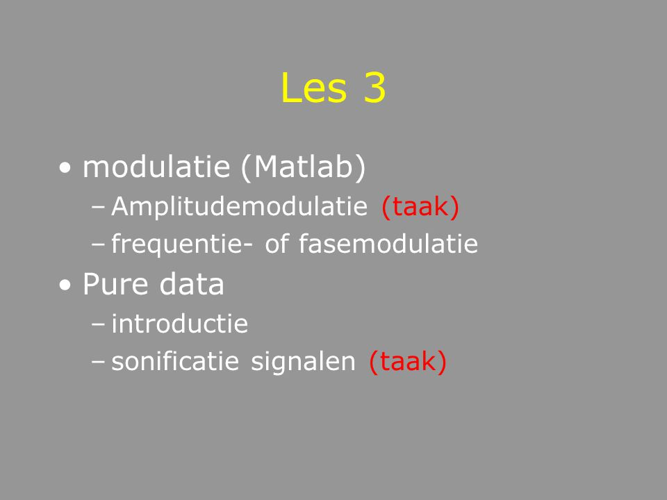 Les 3 modulatie (Matlab) Pure data Amplitudemodulatie (taak)