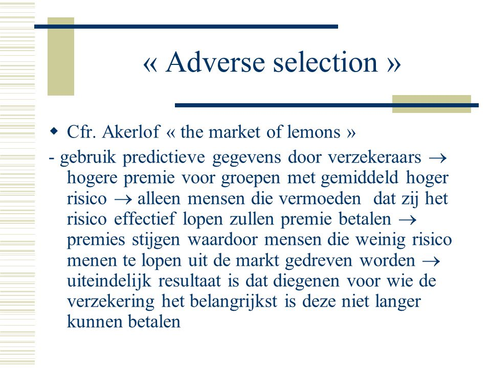 « Adverse selection » Cfr. Akerlof « the market of lemons »