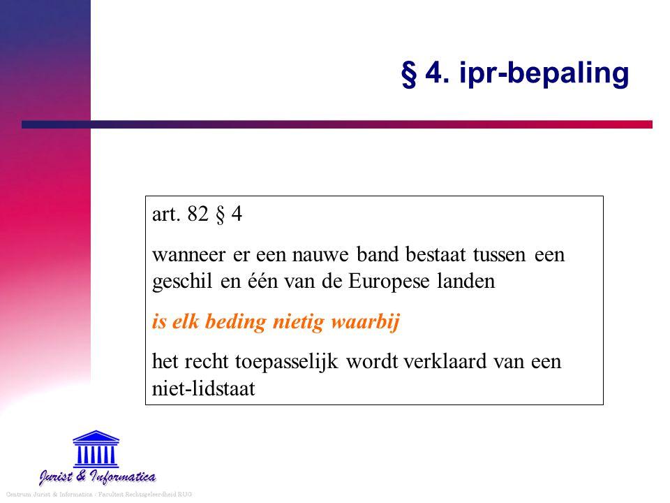 § 4. ipr-bepaling art. 82 § 4. wanneer er een nauwe band bestaat tussen een geschil en één van de Europese landen.