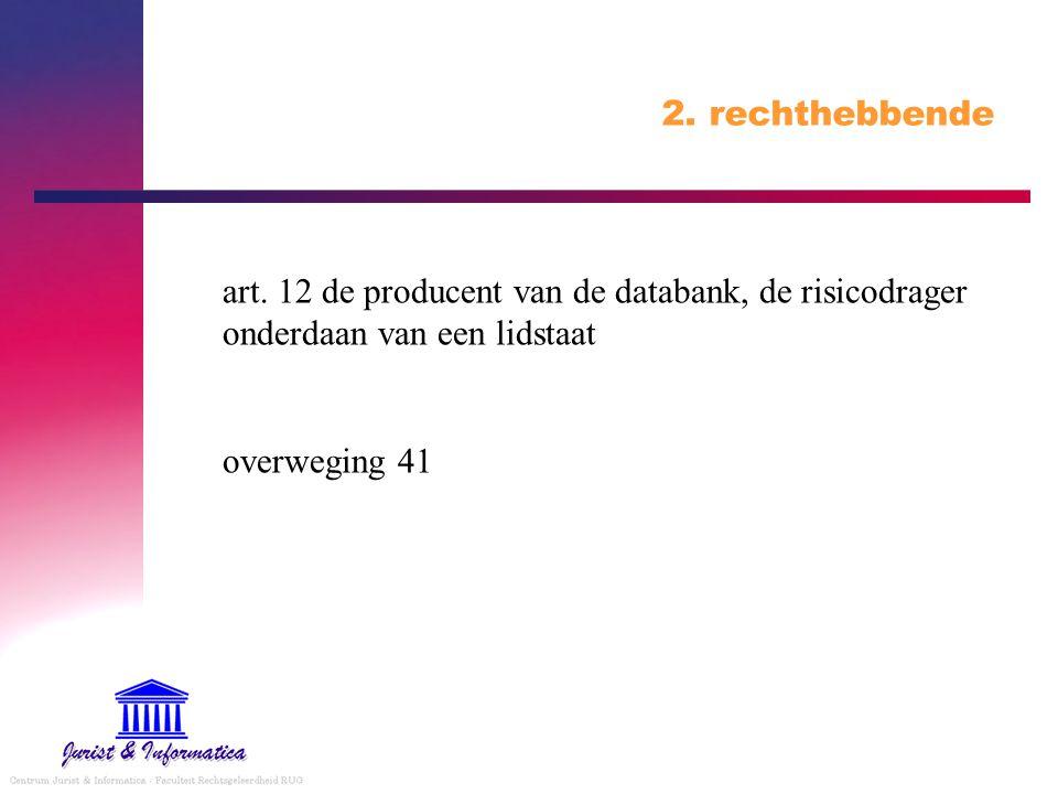 2. rechthebbende art. 12 de producent van de databank, de risicodrager onderdaan van een lidstaat. overweging 41.