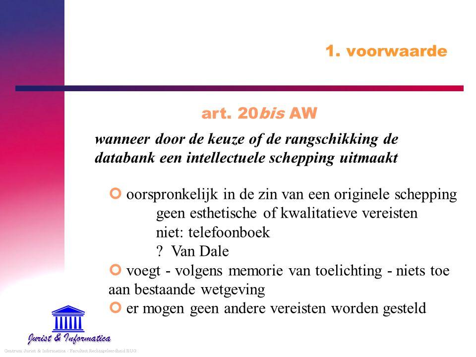 1. voorwaarde art. 20bis AW. wanneer door de keuze of de rangschikking de databank een intellectuele schepping uitmaakt.