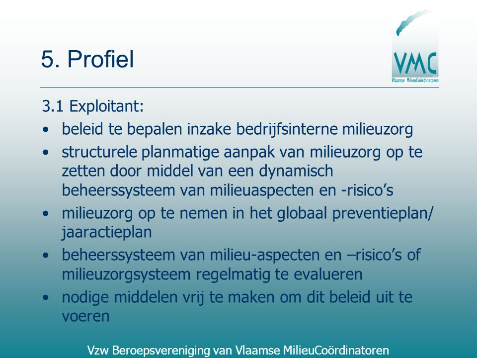 5. Profiel 3.1 Exploitant: beleid te bepalen inzake bedrijfsinterne milieuzorg.