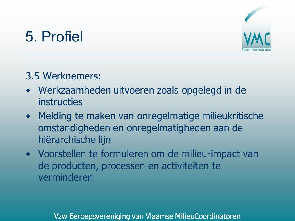 5. Profiel 3.5 Werknemers: Werkzaamheden uitvoeren zoals opgelegd in de instructies.