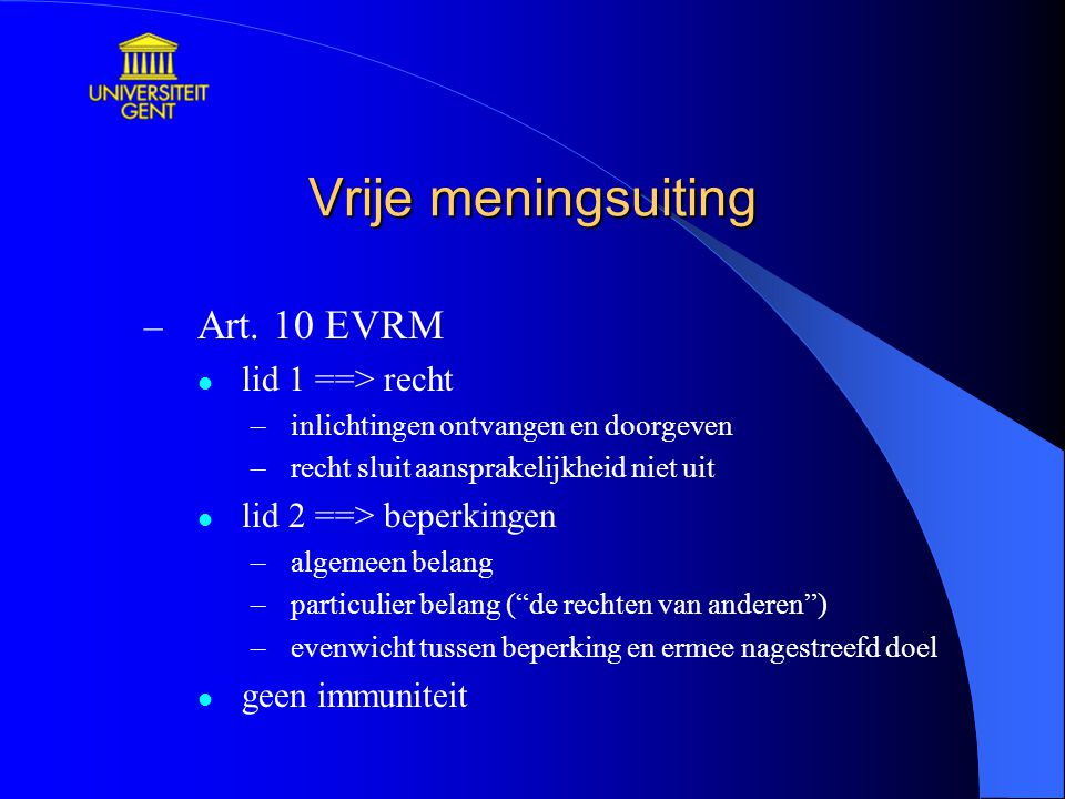 Vrije meningsuiting Art. 10 EVRM lid 1 ==> recht