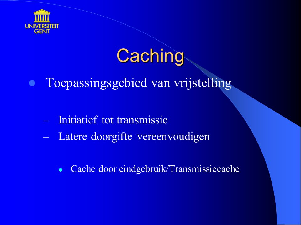 Caching Toepassingsgebied van vrijstelling Initiatief tot transmissie