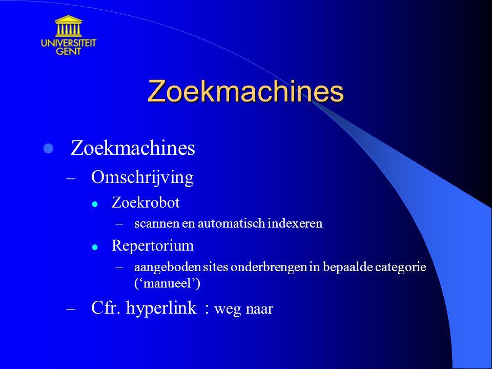 Zoekmachines Zoekmachines Omschrijving Cfr. hyperlink : weg naar