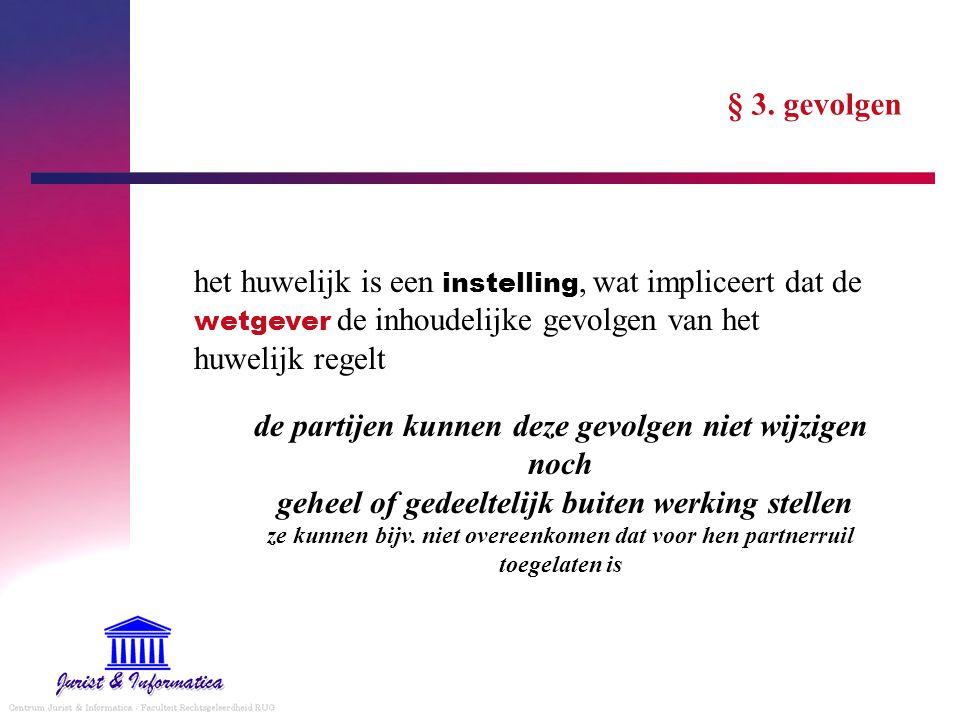 § 3. gevolgen het huwelijk is een instelling, wat impliceert dat de wetgever de inhoudelijke gevolgen van het huwelijk regelt.