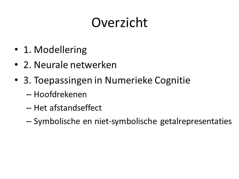Overzicht 1. Modellering 2. Neurale netwerken