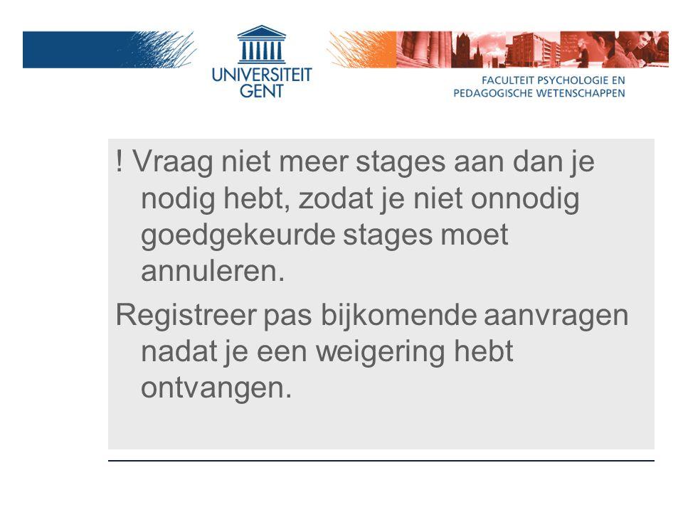 Vraag niet meer stages aan dan je nodig hebt, zodat je niet onnodig goedgekeurde stages moet annuleren.