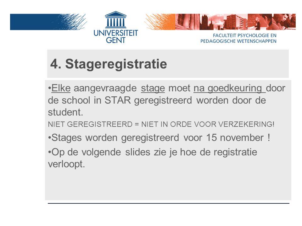 4. Stageregistratie Elke aangevraagde stage moet na goedkeuring door de school in STAR geregistreerd worden door de student.