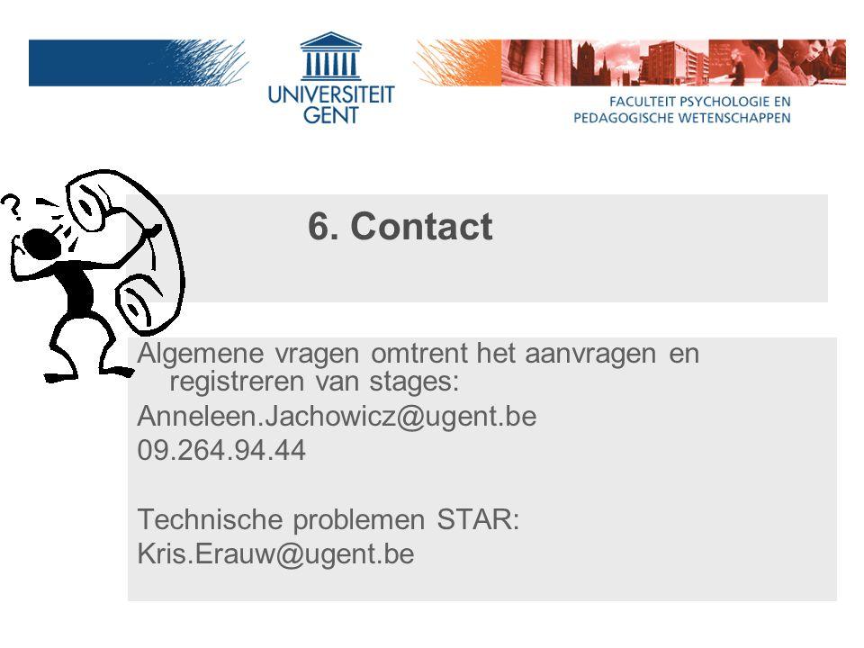 6. Contact Algemene vragen omtrent het aanvragen en registreren van stages: Anneleen.Jachowicz@ugent.be.