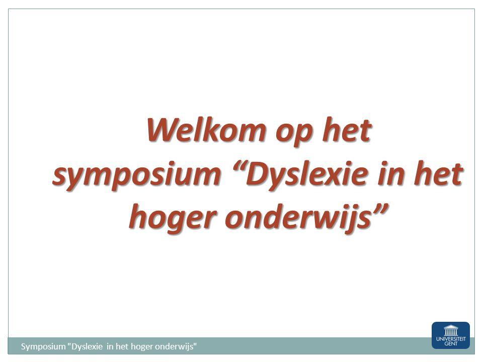 Welkom op het symposium Dyslexie in het hoger onderwijs