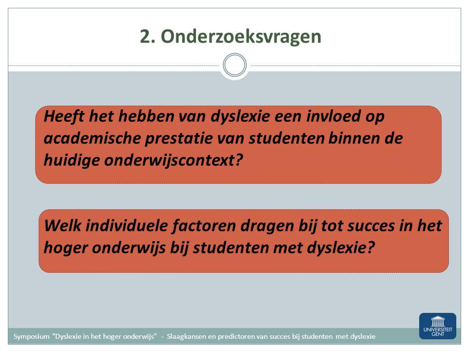 2. Onderzoeksvragen Heeft het hebben van dyslexie een invloed op academische prestatie van studenten binnen de huidige onderwijscontext
