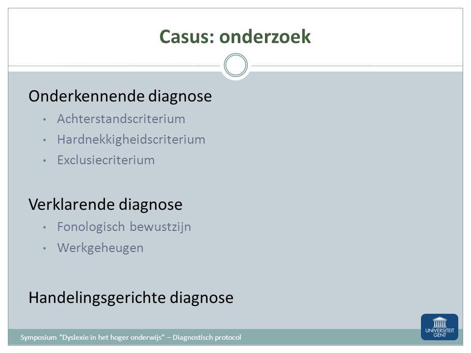 Casus: onderzoek Onderkennende diagnose Verklarende diagnose